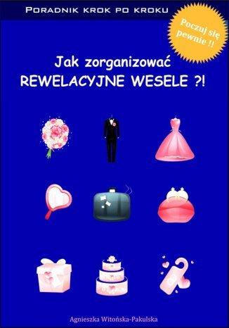 Okładka książki Jak zorganizować rewelacyjne wesele. Poradnik krok po kroku