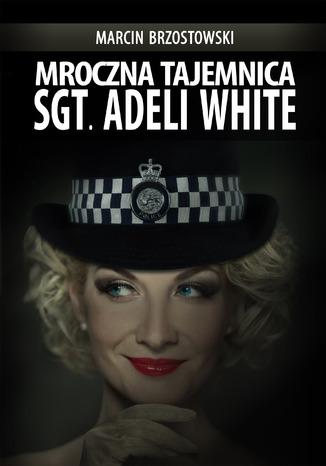 Okładka książki Mroczna tajemnica Sgt. Adeli White