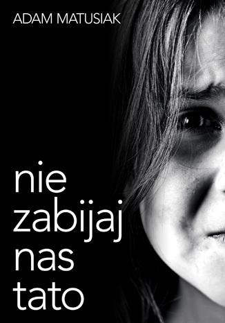 Okładka książki/ebooka Nie zabijaj nas tato