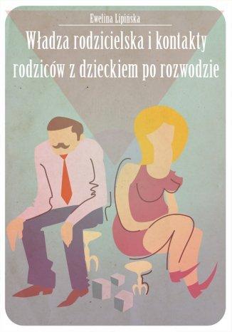 Okładka książki/ebooka Władza rodzicielska i kontakty z dzieckiem po rozwodzie