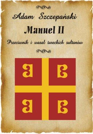 Okładka książki Manuel II. Przeciwnik i wasal tureckich sułtanów