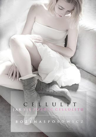 Okładka książki Cellulit. Jak się pozbyć cellulitu