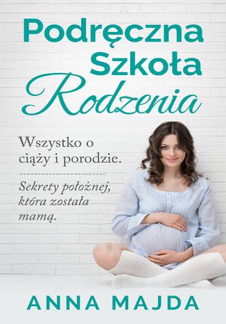 Okładka książki Podręczna szkoła rodzenia. Wszystko o ciąży i porodzie
