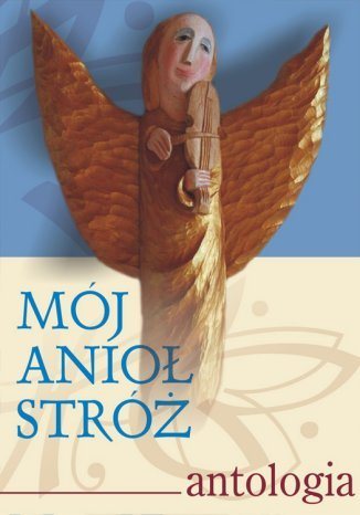 Okładka książki Mój Anioł Stróż. Antologia