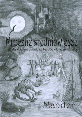 Okładka książki Mroczne średniowiecze. Najzabawniejsze opowieści bardów wierszem spisane
