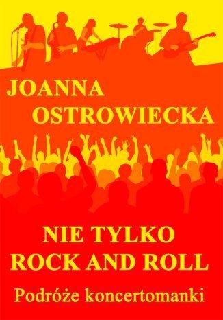 Okładka książki Nie tylko rock and roll. Podróże koncertomanki