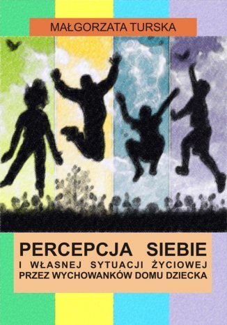 Okładka książki/ebooka Percepcja siebie i własnej sytuacji życiowej przez wychowanków domu dziecka
