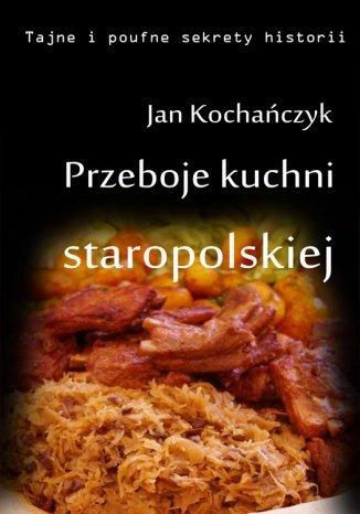 Okładka książki Przeboje kuchni staropolskiej Fruwające dziki i dania miłosne