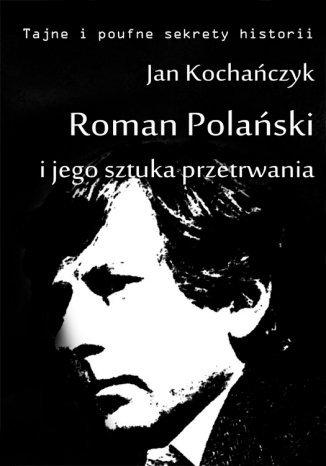 Okładka książki Roman Polański i jego sztuka przetrwania