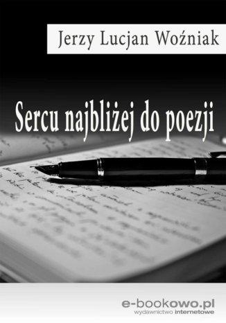 Okładka książki Sercu najbliżej do poezji