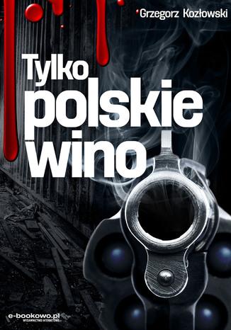 Okładka książki Tylko polskie wino