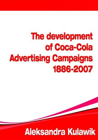 Okładka książki The Development of Coca-Cola Advertising Campaigns (1886 - 2007)