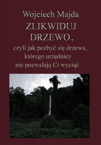 Okładka książki Zlikwiduj drzewo