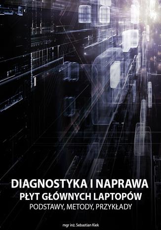 Okładka książki Diagnostyka i naprawa płyt głównych laptopów