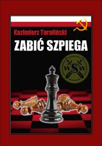 Okładka książki Zabić szpiega