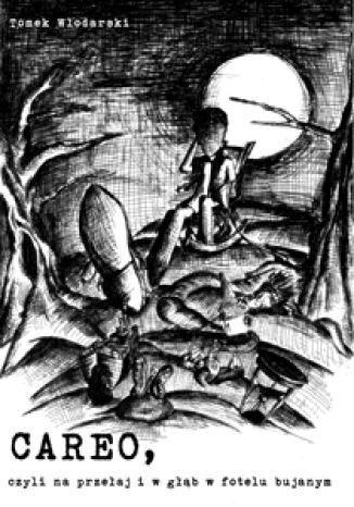 Okładka książki Careo, czyli na przełaj i w głąb w fotelu bujanym