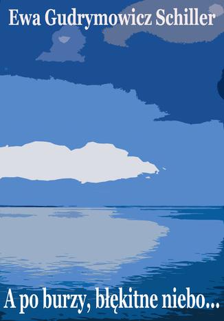 Okładka książki A po burzy błękitne niebo