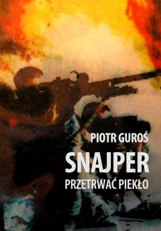Okładka książki Snajper. Przetrwać piekło
