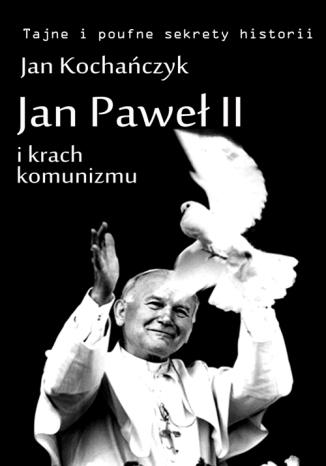 Okładka książki Jan Paweł II i krach komunizmu