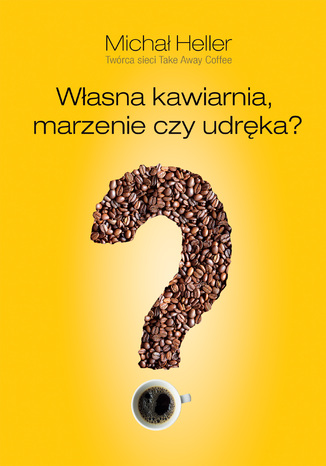 Okładka książki Własna kawiarnia. Marzenie czy udręka?