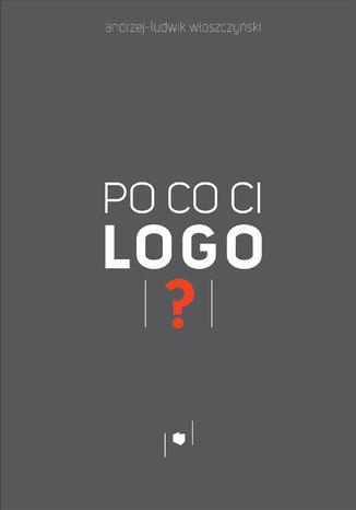 Okładka książki Po co ci logo?
