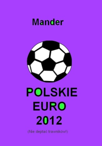 Okładka książki Polskie euro 2012. Nie deptać trawników