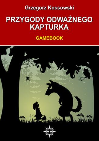 Okładka książki Przygody odważnego Kapturka. Gam