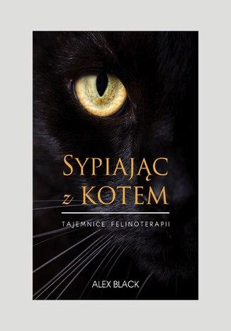 Okładka książki Sypiając z kotem. Tajemnice felinoterapii