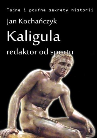Okładka książki Kaligula - redaktor od sportu