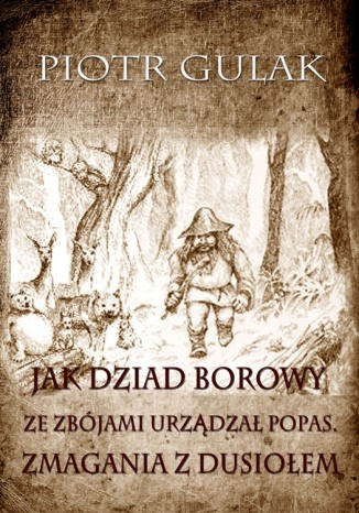 Okładka książki Jak Dziad Borowy ze zbójami urządzał popas. Zmagania z Dusiołem
