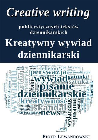 Okładka książki Creative writing publicystycznych tekstów dziennikarskich