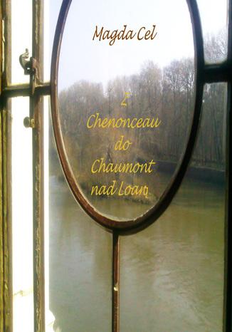 Okładka książki Z Chenonceau do Chaumont nad Loarą Z cyklu - Podróże z Barbarą