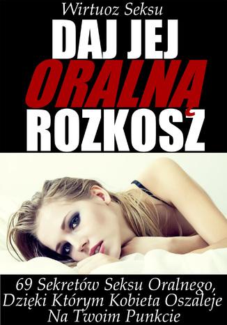 Okładka książki/ebooka Daj jej oralną rozkosz