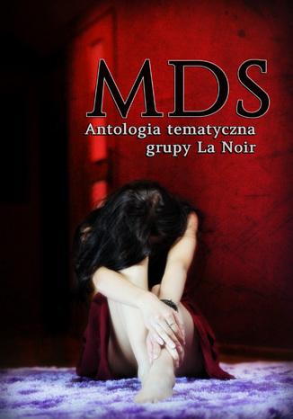 Okładka książki MDS Antologia tematyczna Grupy La Noir
