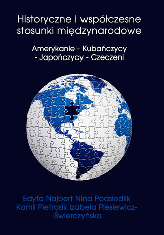 Okładka książki Historyczne i współczesne stosunki międzynarodowe Amerykanie - Kubańczycy - Japończycy - Czeczeni