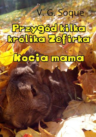 Okładka książki Przygód kilka królika Zefirka. Kocia mama