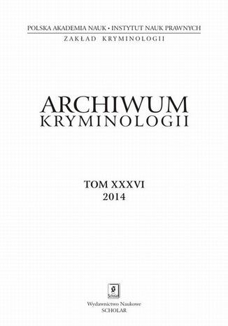 Archiwum Kryminologii, tom XXXVI 2014 - Catharina Decker, Navina Kunz, Joachim Kersten: Challenging integration and police presence: determinants of subjective safety for persons with a turkish migration background