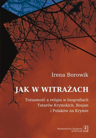 Jak w witrażach. Tożsamość a religia w biografiach Tatarów Krymskich, Rosjan i Polaków na Krymie