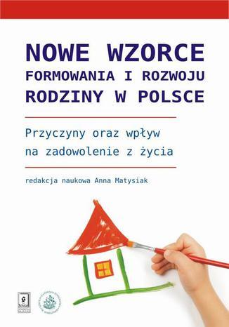Okładka książki Nowe wzorce formowania i rozwoju rodziny w Polsce. Przyczyny oraz wpływ na zadowolenie z życia
