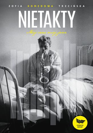 Okładka książki/ebooka Nietakty. Mój czas, mój jazz