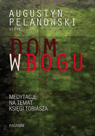 Okładka książki/ebooka Dom w Bogu. Medytacja na temat Księgi Tobiasza