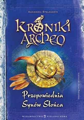 Kroniki Archeo: Przepowiednia Synów Słońca