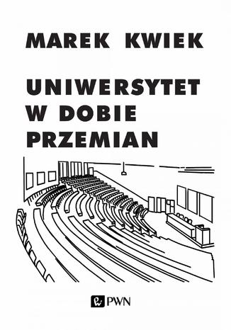 Okładka książki Uniwersytet w dobie przemian. Adaptacje instytucji akademickich do nowych warunków w Polsce i Europie