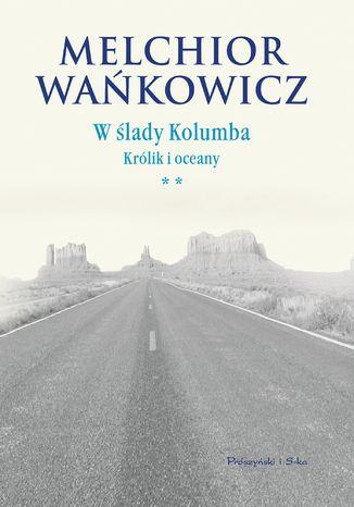 Okładka książki W ślady Kolumba. (#2). W ślady Kolumba. Królik i oceany