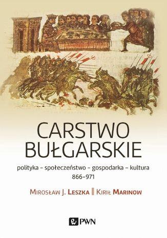 Okładka książki Carstwo bułgarskie polityka - społeczeństwo - gospodarka - kultura - 866-971