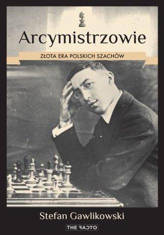 Okładka książki Arcymistrzowie. Złota era polskich szachów