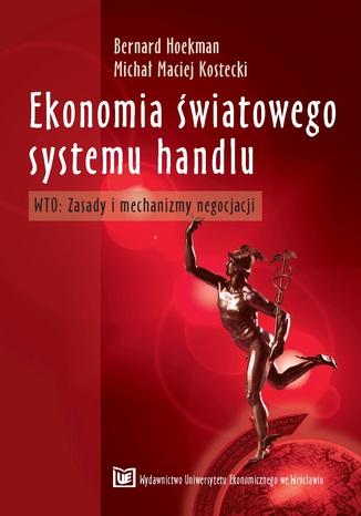 Okładka książki/ebooka Ekonomia światowego systemu handlu. WTO: Zasady i mechanizmy negocjacji, wyd. 2 zmienione i uzupełnione