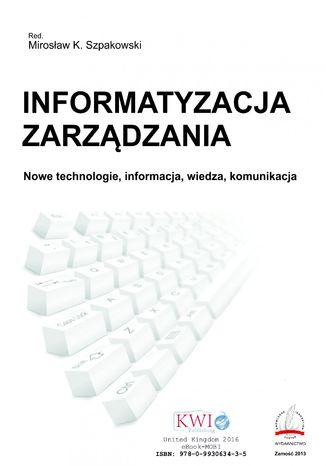 Okładka książki Informatyzacja zarządzania. Nowe technologie, informacja, wiedza, komunikacja
