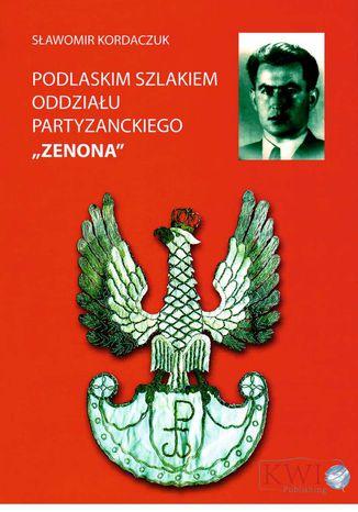 Okładka książki Podlaskim szlakiem oddziału partyzanckiego ZENONA