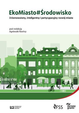 Okładka książki EkoMiasto#Środowisko. Zrównoważony, inteligentny i partycypacyjny rozwój miast